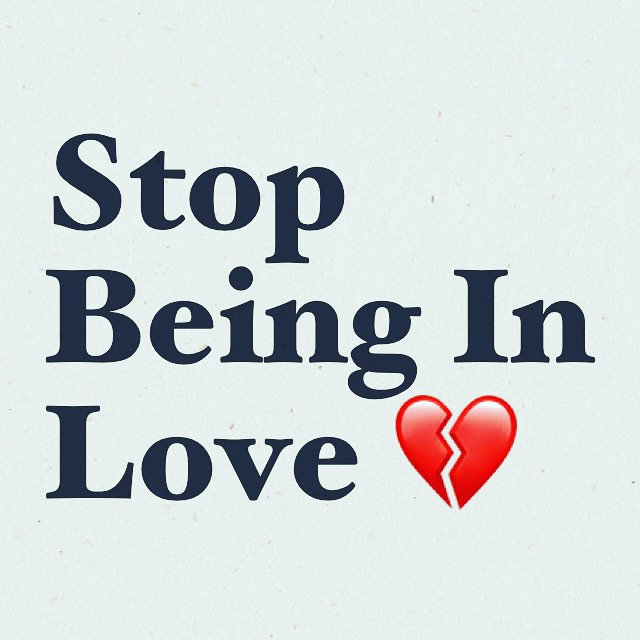 Stop Being in Love