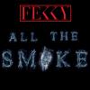 "Fekky ""All The Smoke"""