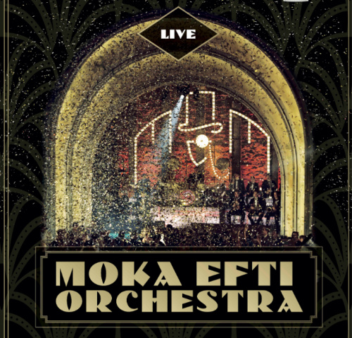 Moka Efti Orchestra LIVE!