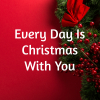Every Day Is Christmas With You (Instrumental)