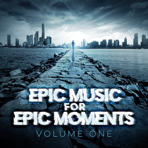 Epic Music For Epic Moments (Vol 1)