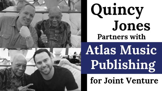 ATLAS MUSIC PUBLISHING ANNOUNCES JOINT VENTURE WITH QUINCY JONES