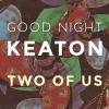 "Good Night Keaton ""Two Of Us"""