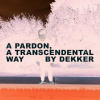"Dekker ""A Pardon, A Transcendental Way"""