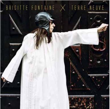 """Brigitte Fontaine - Nouvel Album """"TERRE NEUVE"""""""