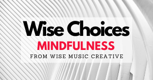 Wise Choices: Mindfulness