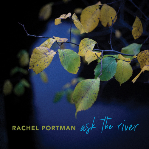 """Rachel Portman releases """"ask the river"""""""