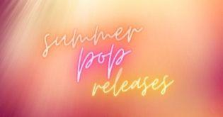 Summer Pop Releases