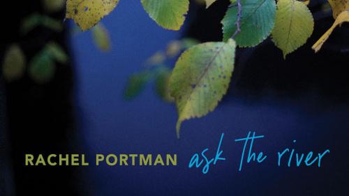 """Rachel Portman Releases """"ask the river"""" Album - Available Now"""