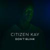 """Citizen Kay """"Don't Blink (Full)"""""""