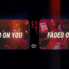 Faded On You (Full EXPLICIT)