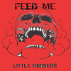 """Little Triggers """"Feed Me (Full)"""""""