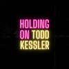 "Todd Kessler ""Holding On (Full)"""