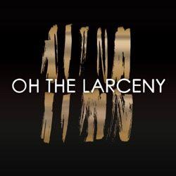 Oh The Larceny