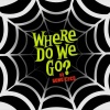 Where Do We Go? - Single