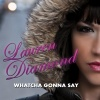 "Lauren Diamond ""Whatcha Gonna Say"""