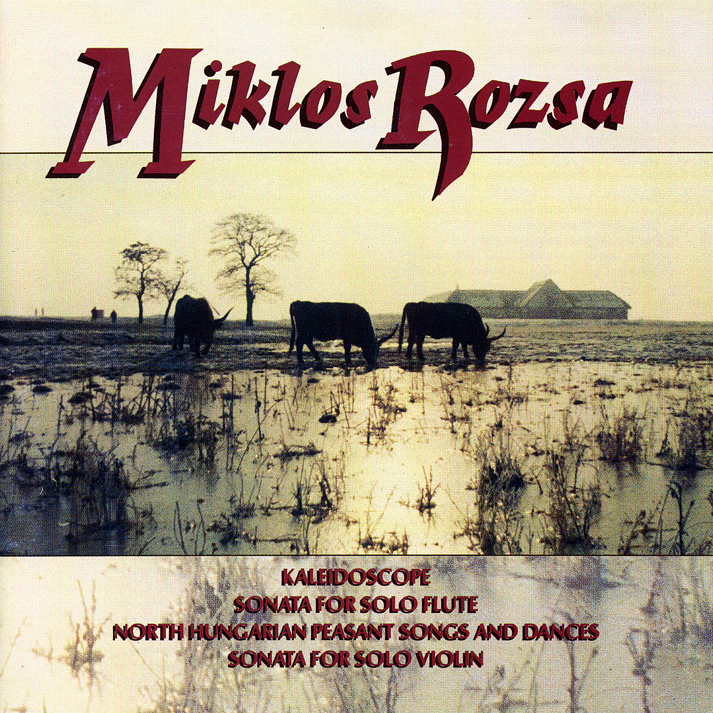 Rozsa: Kaleidoscope, Sonata for Solo Flute, North Hungarian Peasant Songs and Dances, Sonata for Sol