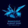 """Wankelmut """"Almost Mine feat. Charlotte OC (Club Edit)"""""""