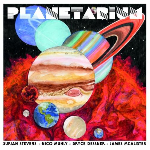 Planetarium - Sufjan Stevens, Bryce Dessner, Nico Muhly & James McAlister