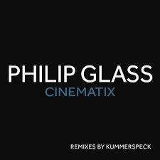 Cinematix (Remixes By Kummerspeck) - Philip Glass