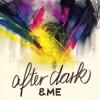 "&ME ""After Dark"""