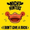 """Nighthunters """"I Don't Give A Duck"""""""