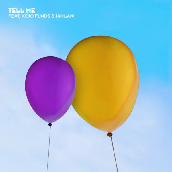 Tell Me [feat. Kojo Funds & Jahlani]