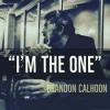 """Brandon Calhoon """"I'm The One (Full)"""""""