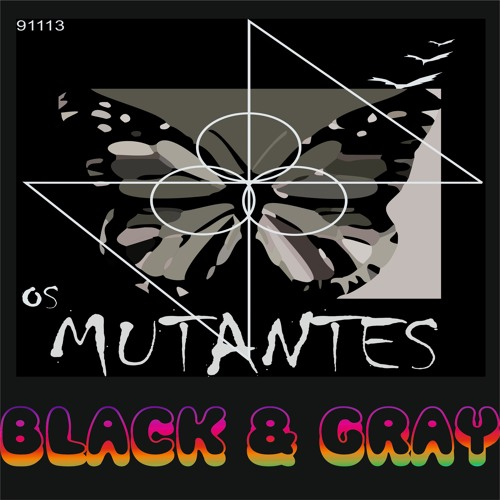 Os Mutantes - Black and Gray
