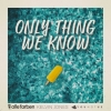 Only Thing We Know feat. Kelvin Jones & Younotus