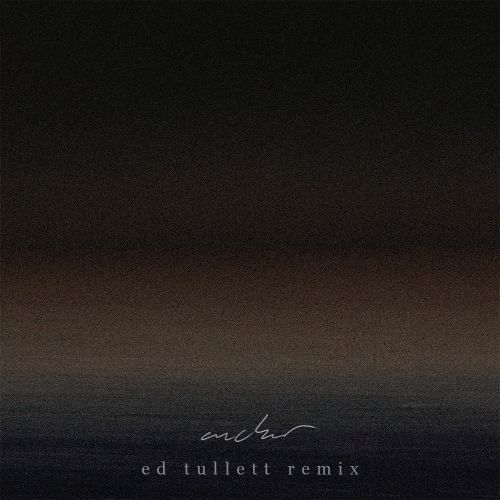 Anchor (Ed Tullett Remix)