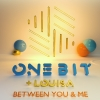 """One Bit """"Between You And Me"""""""