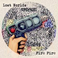 Fire Fire - Lost Worlds
