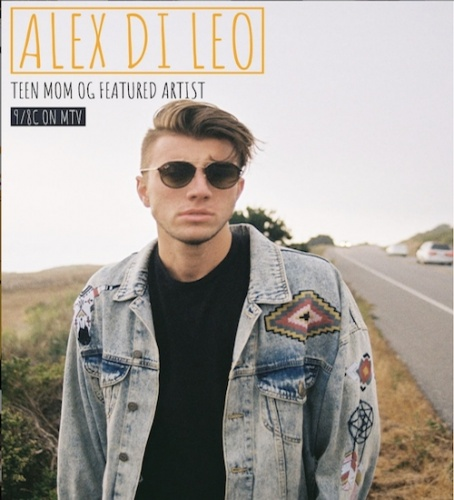 """Alex Di Leo / """"All My Life"""" Featured In Most Recent Episode Of MTV's Teen Mom OG"""