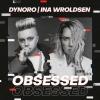 "Dynoro x Ina Wroldsen ""Obsessed"""