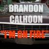 """Brandon Calhoon """"I'm On Fire (Full)"""""""